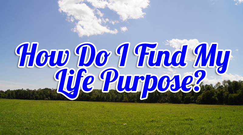 How do I find my life purpose, written in blue letters in front of a green field and a blue sky and some clouds.